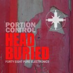 NEWS Electro /EBM pioneers PORTION CONTROL strike hard with new album 'Head Buried'!