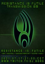 NEWS Resistance Is Futile - NOT Every Saturday - with DJ BORG