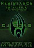 RESISTANCE IF FUTILE with DJ BORG (Live Stream)
